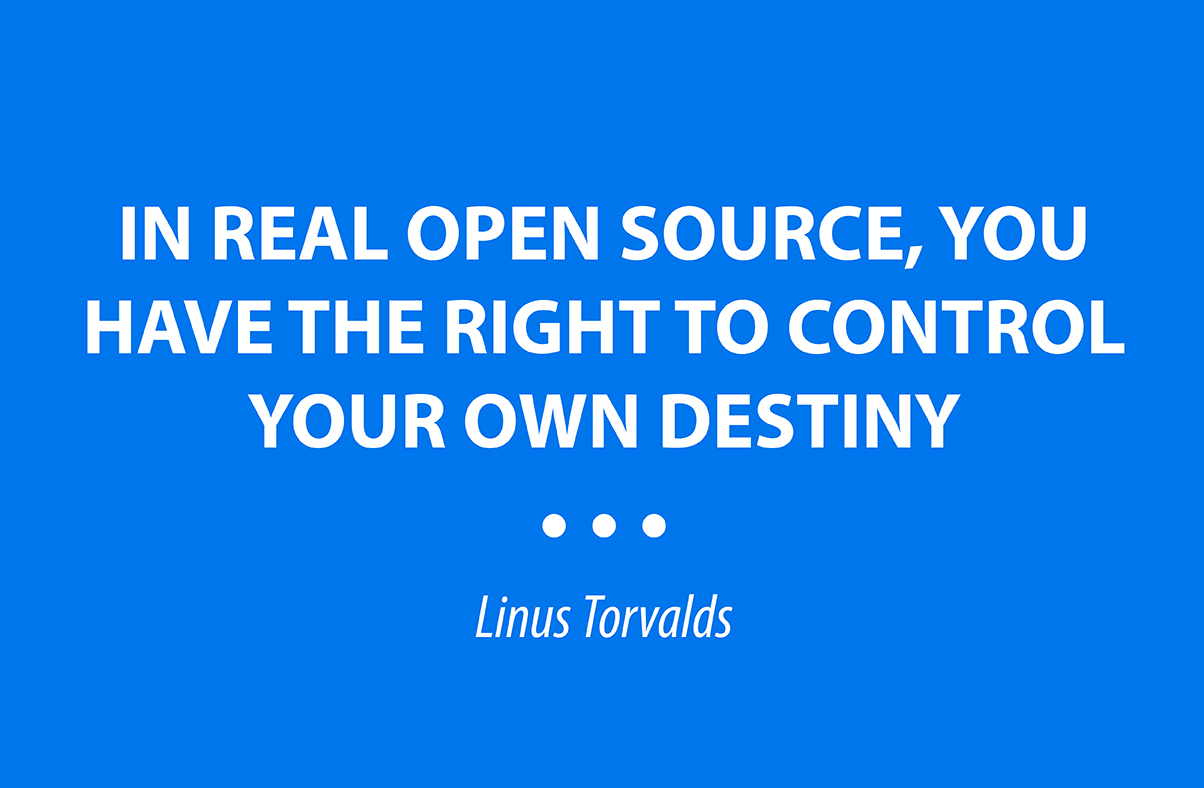 """In real source, you have the right to control your own destiny"" - Linus Torvalds"